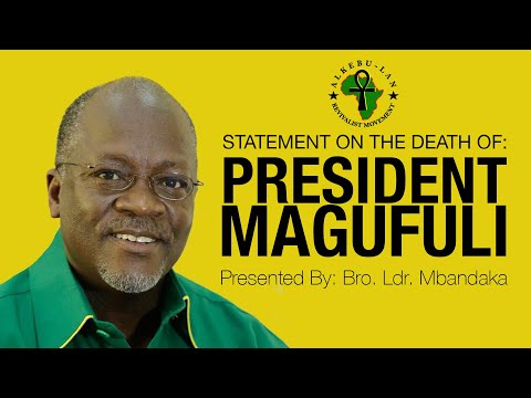 Statement on the Death of Pres. John Pombe Magufuli (Tanzania) • Alkebu-Lan Revivalist Movement