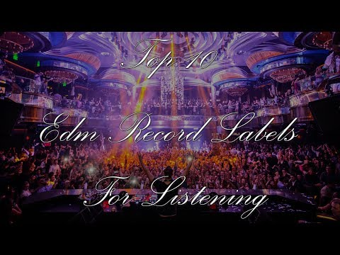 Top 10 EDM Record Labels For Listening