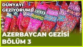 Dünyayı Geziyorum - Azerbaycan-3 | 2 Aralık 2018