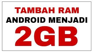 CARA Menambah RAM Android Menjadi 2GB Tanpa Root dan PC [1GB, 2GB, 3GB] Mudah, Cepat Dan Aman