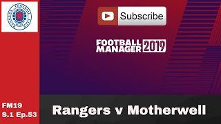 FM19 Rangers v Motherwell - SPL - S.1 Ep.53 Football manager 2019 game play