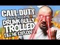 "COD BO4: DRUNK BULLY TROLLED TILL HE EXPLODES! ""BLACK OPS 4 TROLLING"""