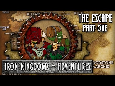 IRON KINGDOMS ADVENTURES - THE ESCAPE part one
