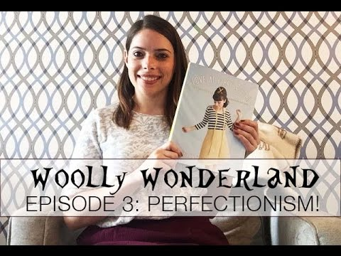 Woolly Wonderland Episode 3 - Perfectionism!