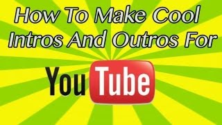 How To Make Professional Intros And Outros For Your YouTube Videos!