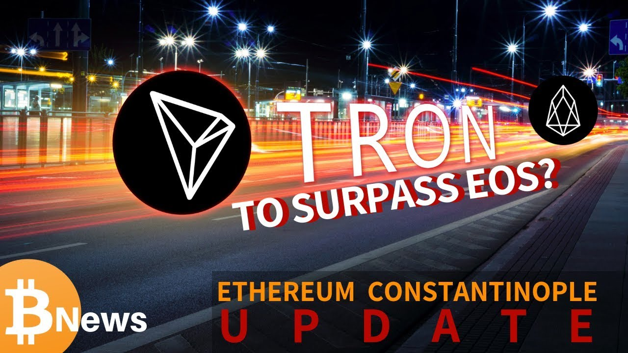 Tron (TRX) Network to Surpass EOS? New Date for ETH Constantinople Hard Fork - Crypto News