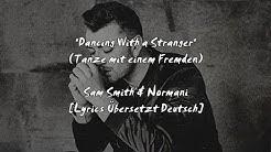 Sam Smith & Normani - Dancing With a Stranger (DEUTSCH/GERMAN - ÜBERSETZUNG) [LYRICS]