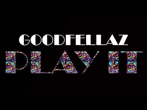 GOODFELLAZ - PLAY IT
