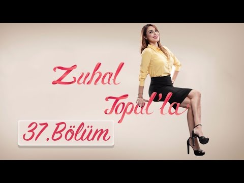Zuhal Topal'la 37. Bölüm (HD) | 12 Ekim 2016