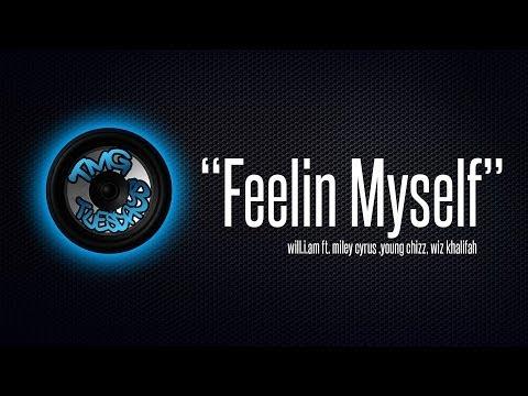 "WIll I Am  ""Feeling Myself"" (remix) Feat: Miley Cyrus, Young Chizz, Wiz Khalifah"