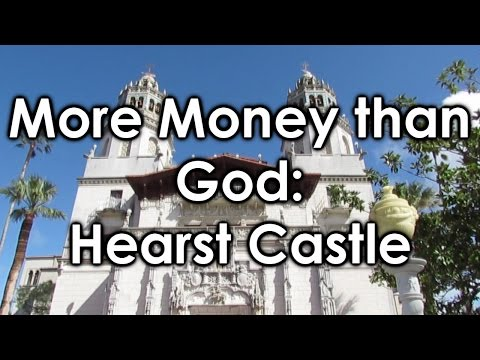 More Money Than God: Hearst Castle, San Simeon, California