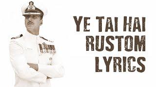 Download Hindi Video Songs - Ye Tai Hai [Tay Hai] Lyrics Full Audio   Rustom   Ankit Tiwari   Akshay Kumar, Ileana D'cruz