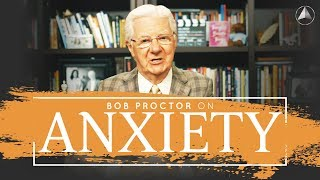 Bob Proctor Reveals The Secret To Overcoming Anxiety!