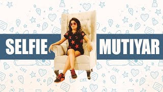 SELFIE MUTIYAR Song | SANIA SHARMA | PUNJABI SONGS 2017