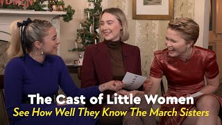 The Cast of Little Women See How Well They Know the March Sisters | POPSUGAR Pop Quiz