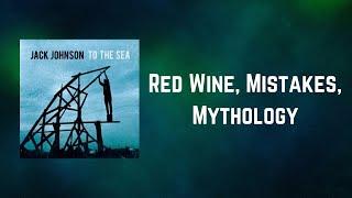 Jack Johnson - Red Wine, Mistakes, Mythology (Lyrics)