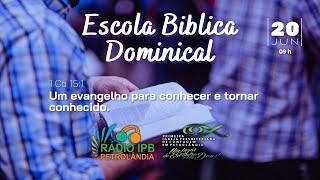 06/06/2021 - Um Evangelho para Conhecer e Tornar Conhecido - ICo. 15:1 |  Rev. Elias Siqueira