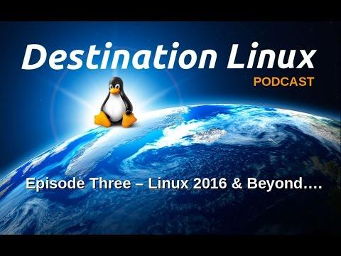 "destination-linux-episode-3-for-12-31-16-""linux-2016-&-beyond..."""
