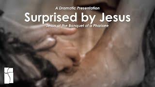Surprised by Jesus: Jesus at the Banquet of a Pharisee