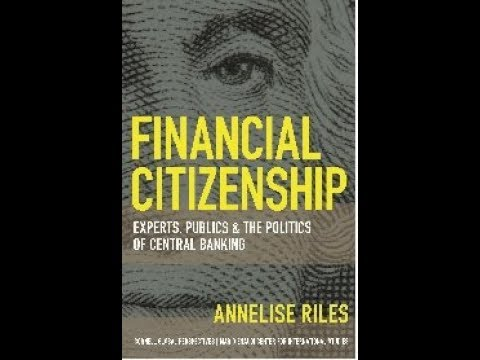 Financial Citizenship: Experts, Publics & The Politics of Central Banking by Annelise Riles