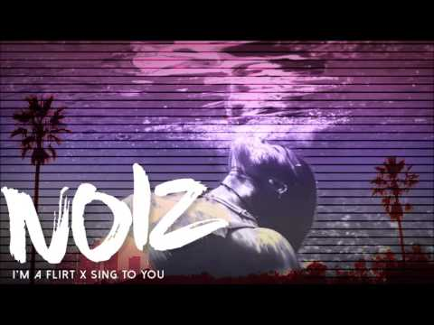 I'M A FLIRT X SING TO YOU (DJ NOIZ REMIX)