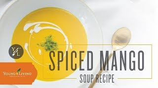 Spiced Mango Soup with Essential Oils | Young Living Essential Oils