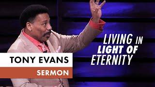 Living in Light of Eternity - Tony Evans Sermon