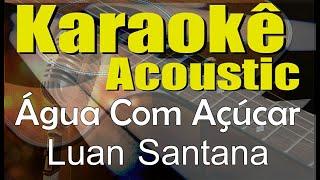 Baixar Luan Santana - Água com açúcar (Karaokê Acústico) playback