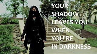 YOUR SHADOW LEAVES YOU WHEN YOU