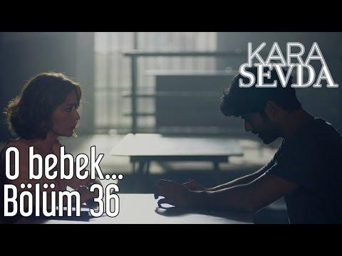 Kara Sevda 36. Bölüm - O Bebek...