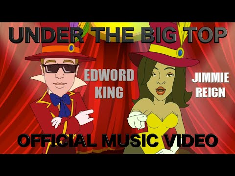 "Edword King  ""Under The Big Top"" feat. Jimmie Reign (Official Cartoon Music Video)"