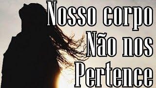 NOSSO CORPO NÃO NOS PERTENCE | Seminarista Alexandre