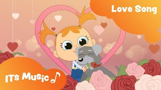 Love Song | ITS MUSIC | Kids Songs | Valentines Day