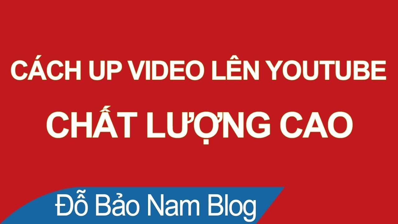 Hướng dẫn cách đăng video lên Youtube, cách tải video lên Youtube