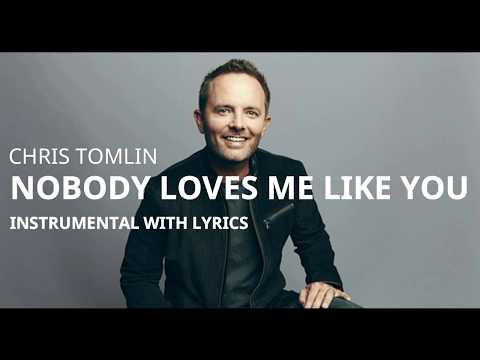 Chris Tomlin - Nobody Loves Me Like You -  Instrumental Track With Lyrics