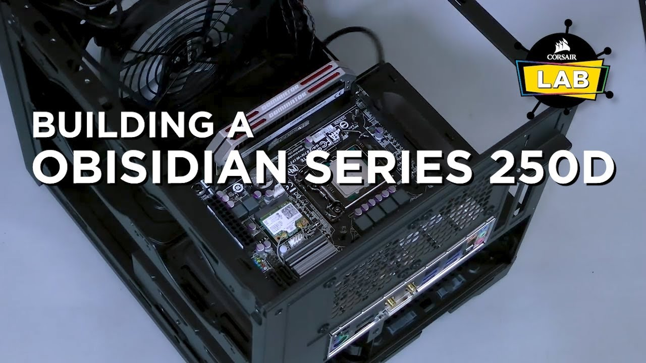 how to build with the corsair obsidian series 250d youtube