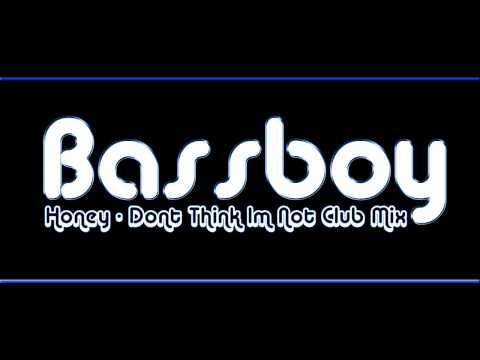 Honey - Dont Think Im Not (Bass Boy Club Remix)