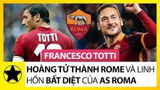 """Francesco Totti – """"Hoàng Tử Thành Rome"""" Và Linh Hồn Bất Diệt  Của AS Roma"""