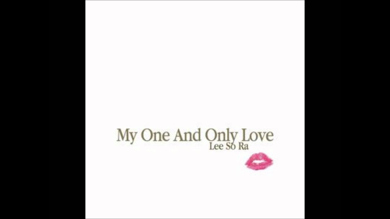 Lee So Ra My One And Only Love - YouTube