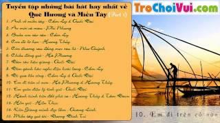 Tuyển tập những bài hát hay nhất về Quê Hương, Miền Tây 2013 (Part 1)