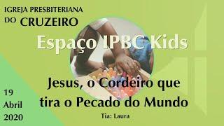 Espaço IPBC Kids - JESUS, O CORDEIRO QUE TIRA O PECADO DO MUNDO #EP05
