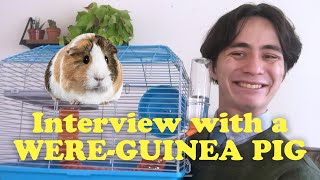 Interview with a Were-Guinea Pig