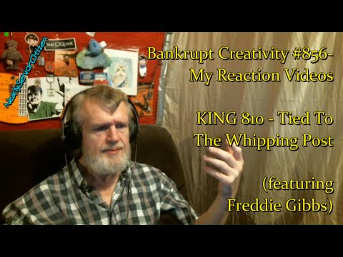 KING 810 - Tied To The Whipping Post : Bankrupt Creativity #856- My Reaction Videos