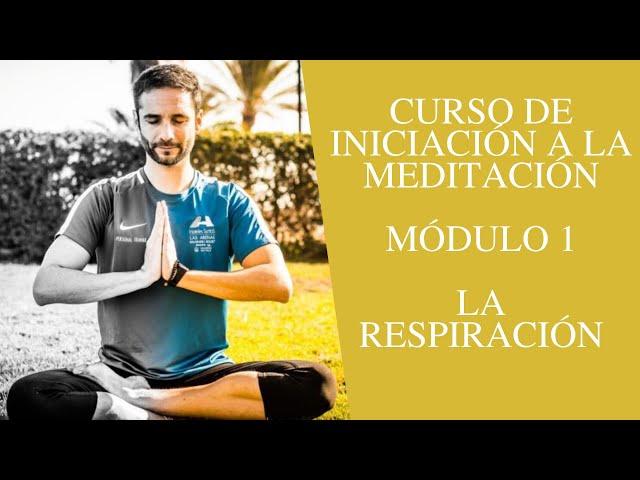 Curso de iniciación a la meditación - Módulo 1 - La respiración