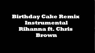 Rihanna ft. Chris Brown- Birthday Cake Instrumental