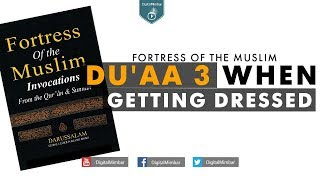 Du'aa 3 When Getting Dressed - Fortress Of The Muslim