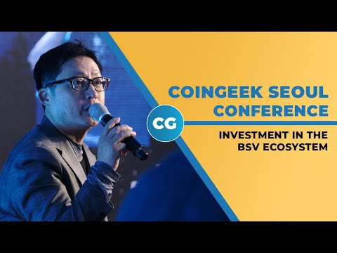 CoinGeek Seoul Conference 2019: Investment in the BSV Ecosystem