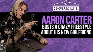 Aaron Carter busts a CRAZY freestyle about his new Girlfriend