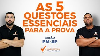 CONCURSO PM SP: AS 5 QUESTÕES ESSENCIAIS PARA A PROVA.[2019]