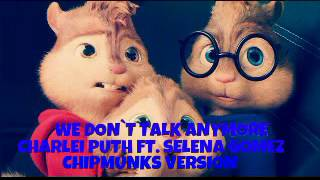 WE DON'T TALK ANYMORE - (CHIPMUNKS VERSION)